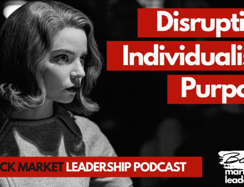 Black Market Leadership Ep.13 – The Queen's Gambit: Individualism, Purpose, Disruption!